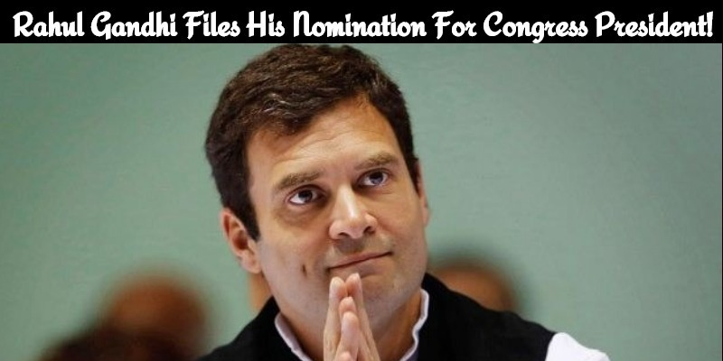 Rahul Gandhi Files His Nomination For Congress President!