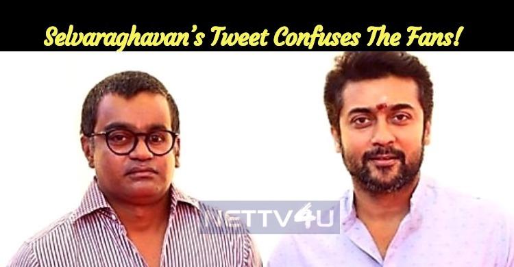 Selvaraghavan's Tweet Confuses The Fans!