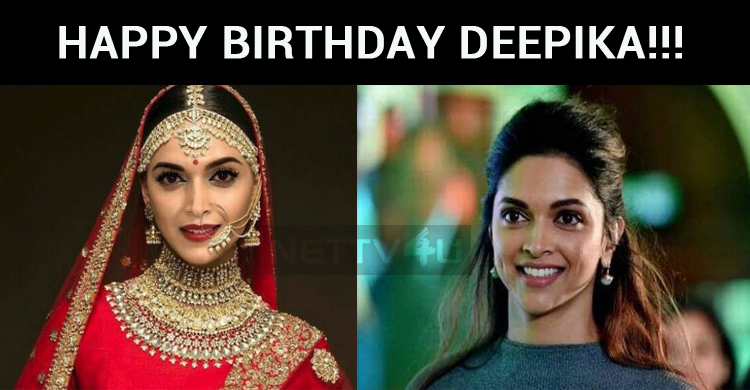 Deepika Padukone Celebrates Her Birthday Today!