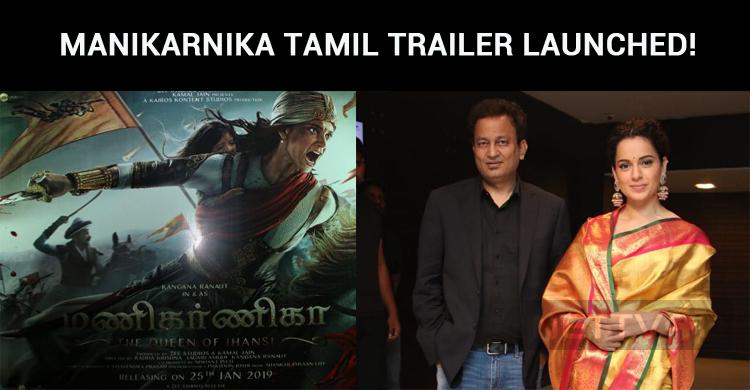Kangana's Manikarnika Tamil Trailer Launched!