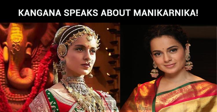 Kangana Speaks About Manikarnika!