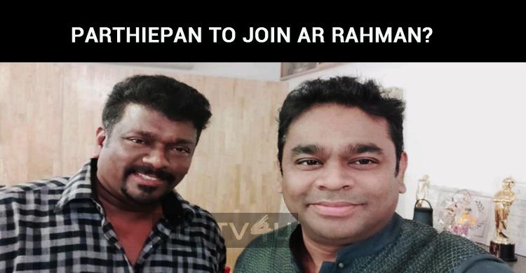 Parthiepan To Join AR Rahman?