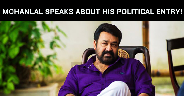 Mohanlal Speaks About His Political Entry!