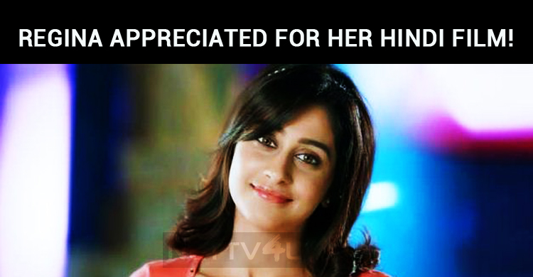 Regina Cassandra Appreciated For Her Hindi Film..