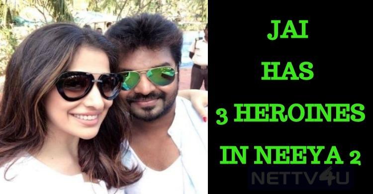 Jai Has Three Heroines In Neeya 2!
