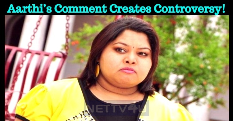 Bigg Boss Aarthi's Comment Creates Controversy!..