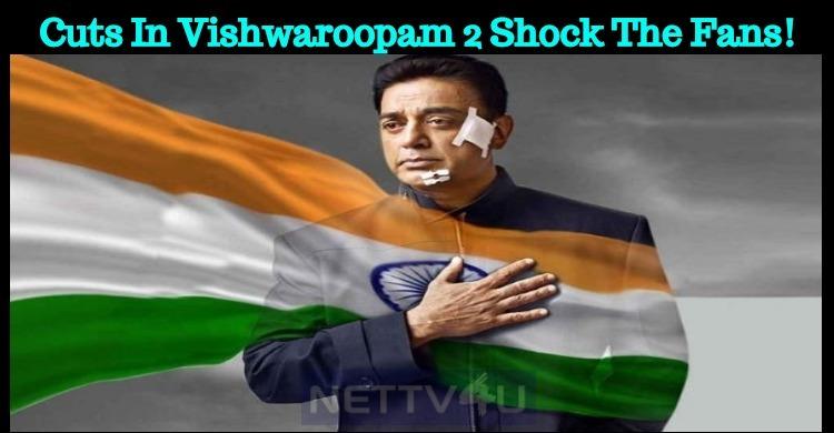Cuts In Vishwaroopam 2 Shock The Fans!