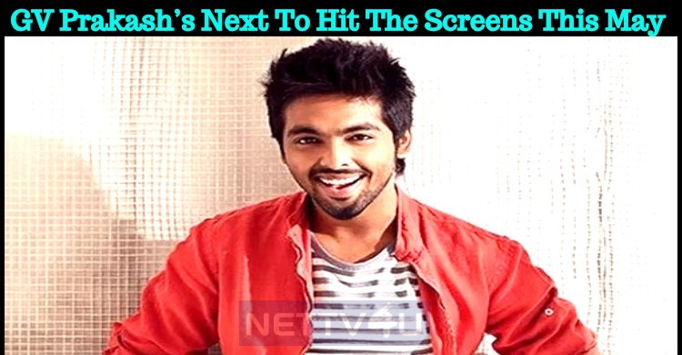 GV Prakash's Next To Hit The Screens In May!