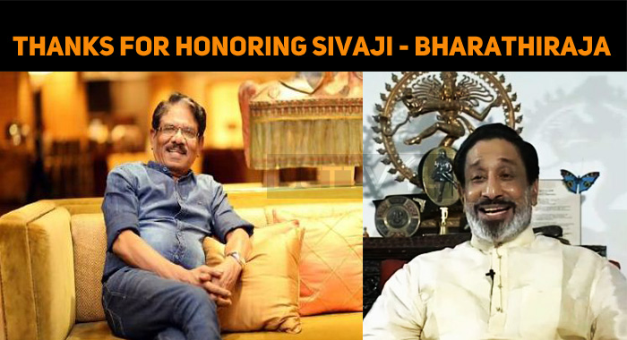 Bharathiraja Thanked The Tamilnadu Government For Honoring Sivaji Ganesan!