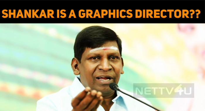 Shankar Is A Graphics Director – Vadivelu