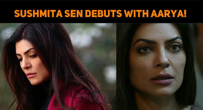Sushmita Sen Debuts With Aarya!