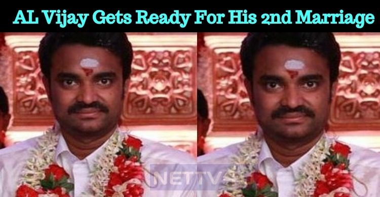 AL Vijay Gets Ready For His Second Marriage? Who Is The Bride?