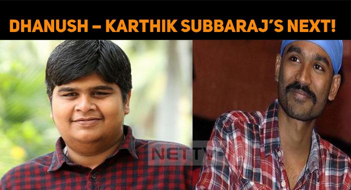 Dhanush – Karthik Subbaraj's Next!