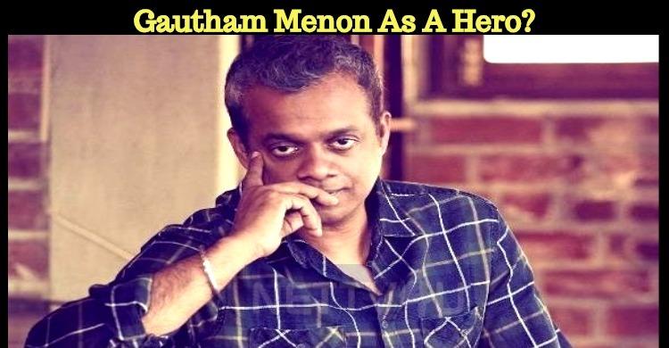 Gautham Menon To Make His Debut As A Hero!