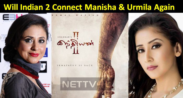Will Indian 2 Connect Manisha And Urmila Again?