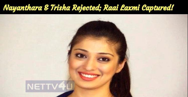 Nayanthara And Trisha Rejected; Raai Laxmi Capt..