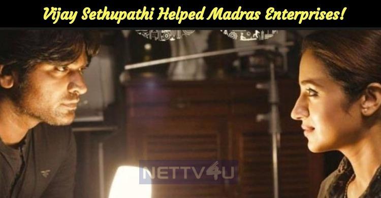 Vijay Sethupathi Helped Madras Enterprises!