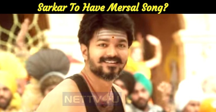 Sarkar To Have Mersal Song?