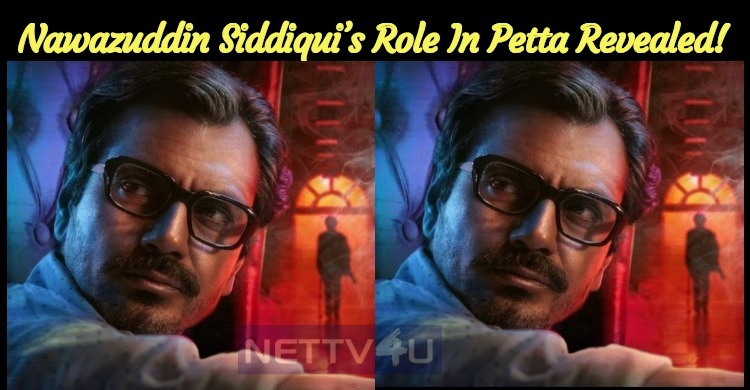 Nawazuddin Siddiqui's Role In Petta Revealed!