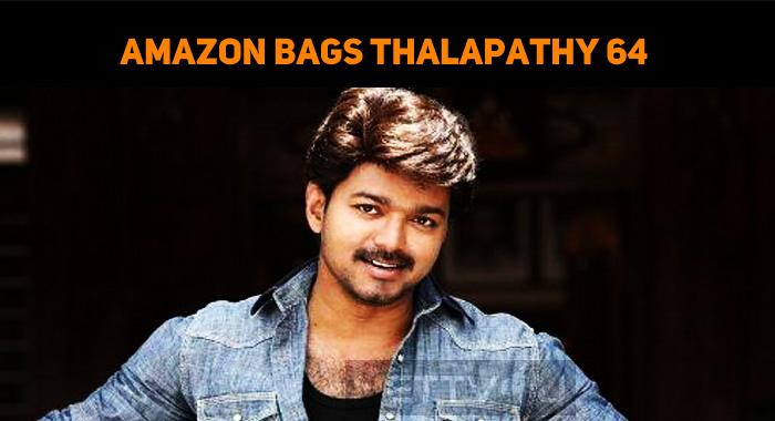 Amazon Bagged Thalapathy 64 Digital Rights!
