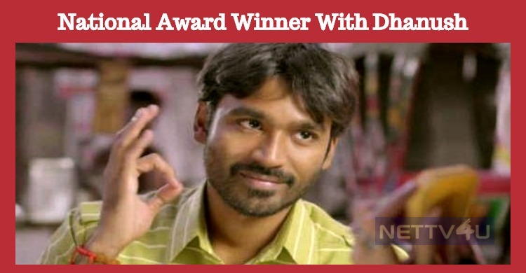 Dhanush's Next Will Have A National Award Winner!