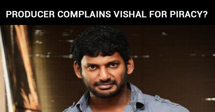 Producer Complains Vishal For Piracy?