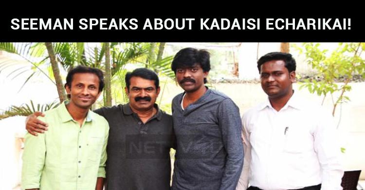 Seeman Speaks About Kadaisi Echarikai!