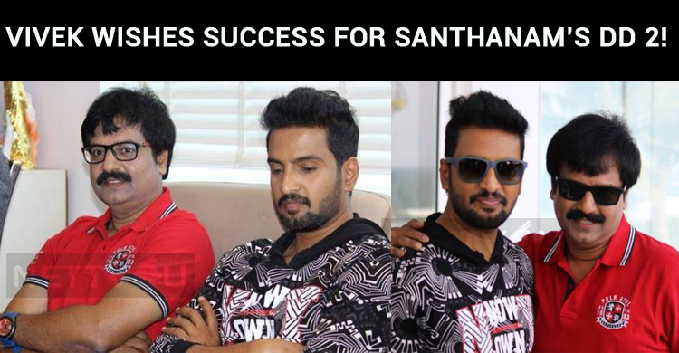 Vivek Wishes Success For Santhanam's DD 2!