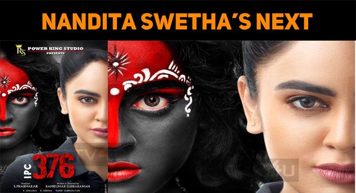 Nandita Swetha's Next Is Titled As IPC 376!