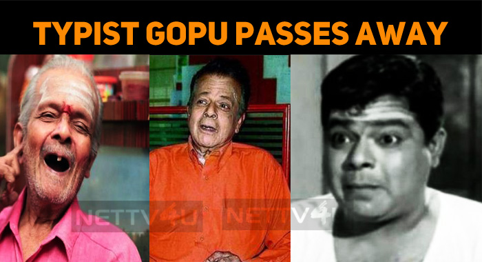 Veteran Actor Typist Gopu Is No More!