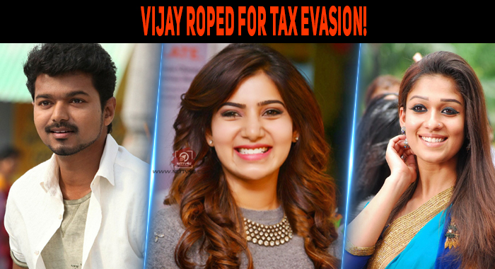 Vijay Roped For Tax Evasion!