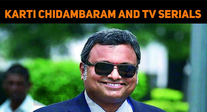 Karti Chidambaram Attracts TV Serial Audiences!