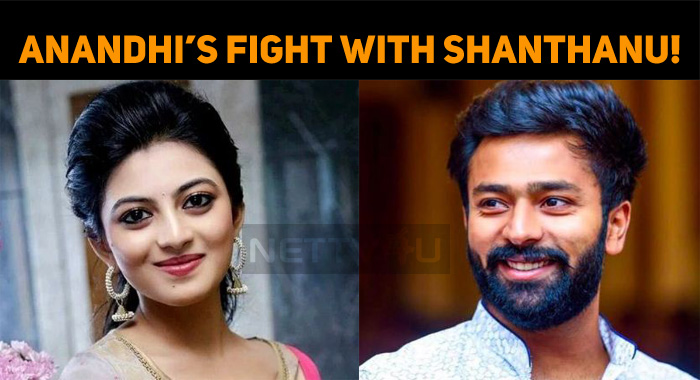 Anandhi's Fight With Shanthanu!