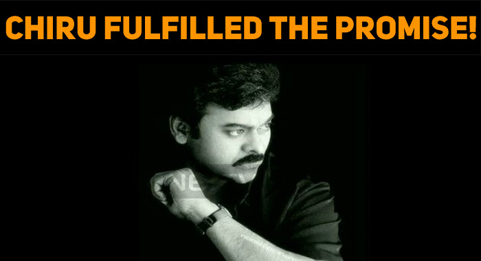 Chiranjeevi Fulfilled The Promise!