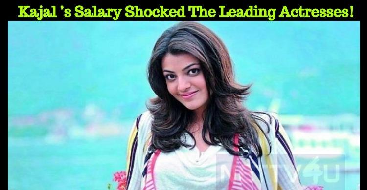 Kajal Aggarwal's Salary Shocked The Leading Actresses!