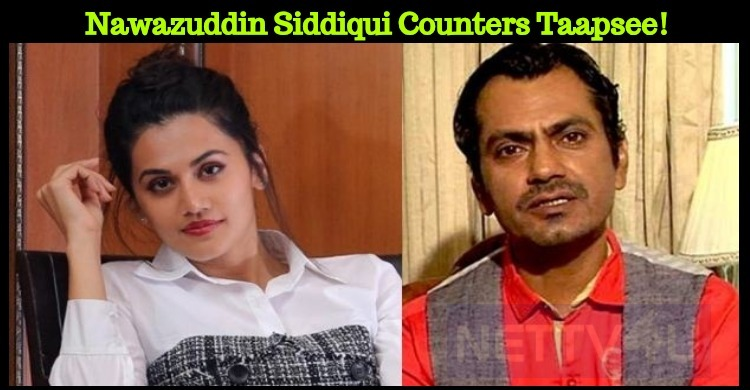Nawazuddin Siddiqui Counters Taapsee!