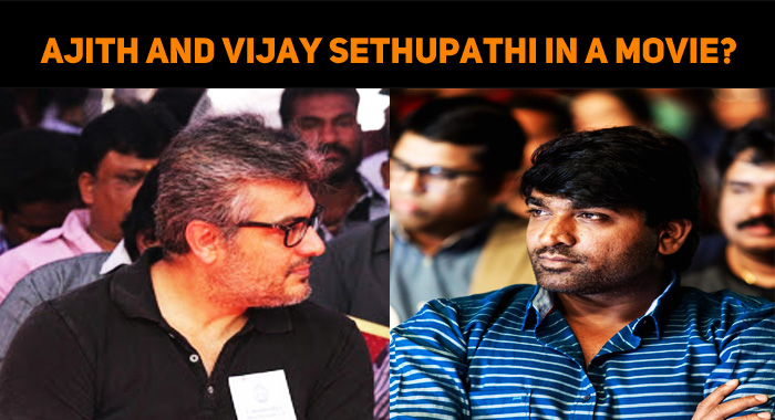 Ajith And Vijay Sethupathi To Share The Screen ..
