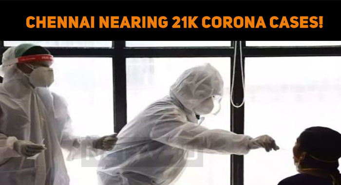Chennai Nearing 21k Corona Cases!