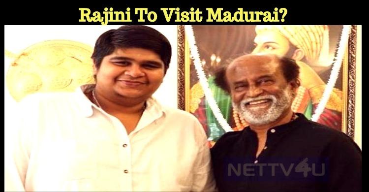 Rajini To Visit Madurai?