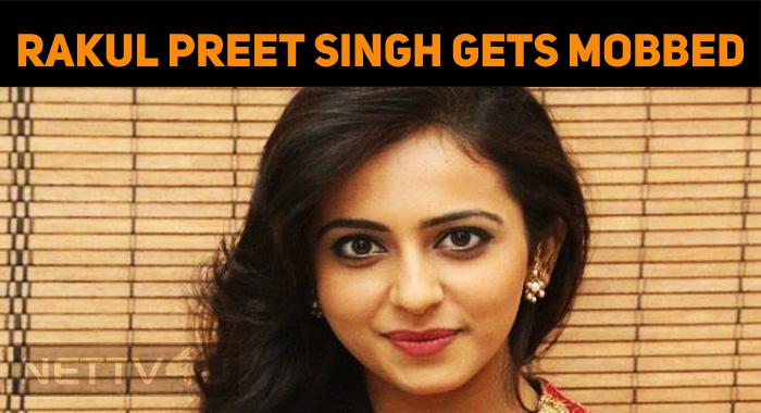 Rakul Preet Singh Gets Mobbed!