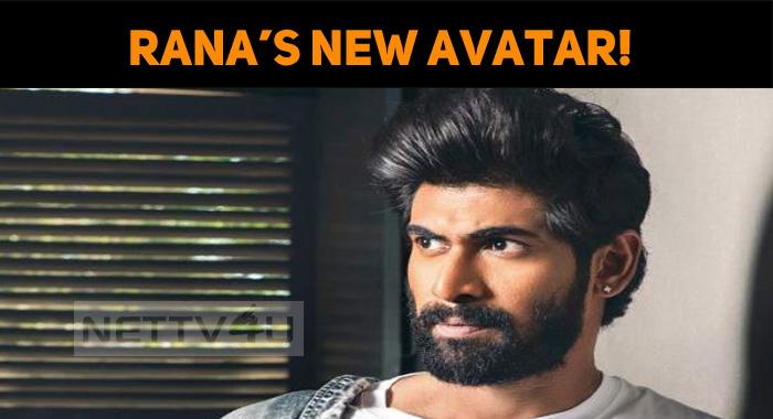 Rana Daggubati's New Avatar!