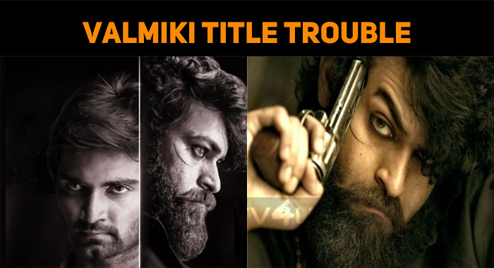 Valmiki In Title Trouble!