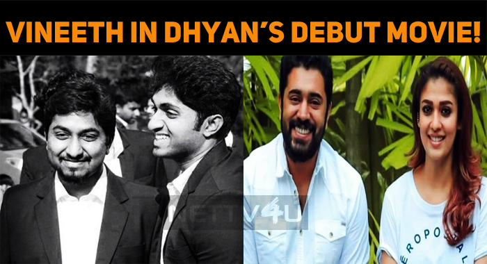Vineeth In Dhyan's Directorial Debut!