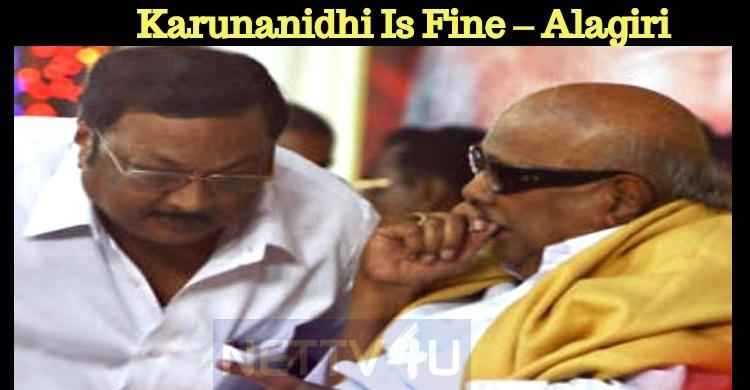 Karunanidhi Is Fine – Alagiri