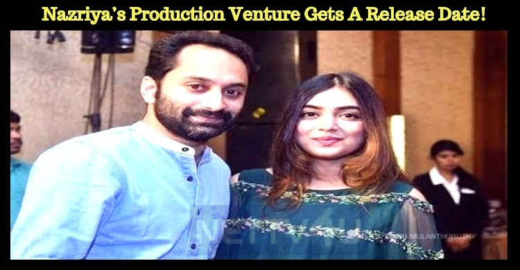Nazriya's Production Venture Gets A Release Date!