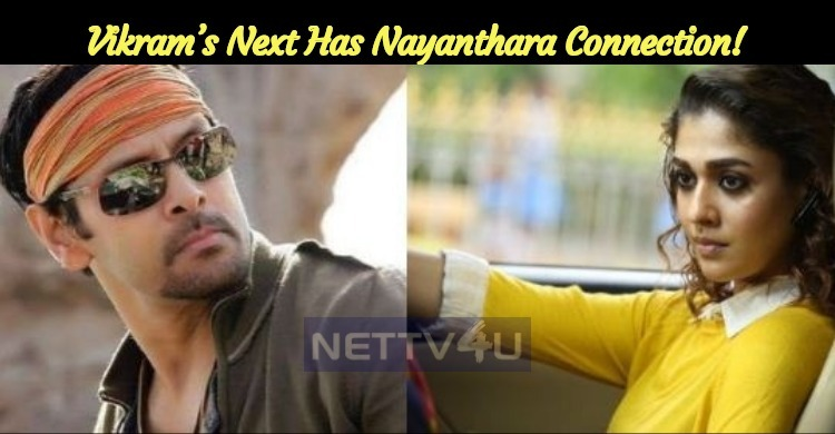 Chiyaan Vikram's Next Has Nayanthara Connection!