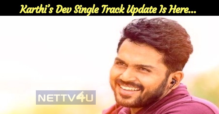 Karthi's Dev Single Track Update Is Here…