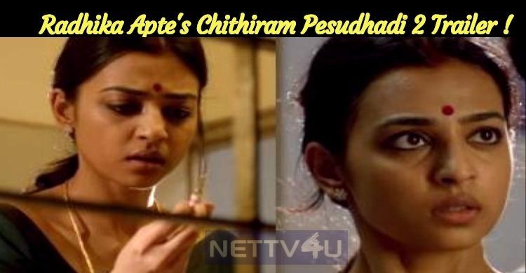 Radhika Apte Starrer Chithiram Pesudhadi 2 Trailer Impresses!