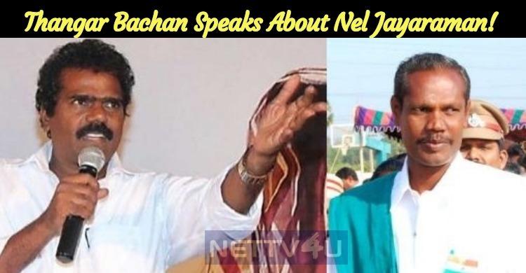 Thangar Bachan Speaks About Nel Jayaraman!