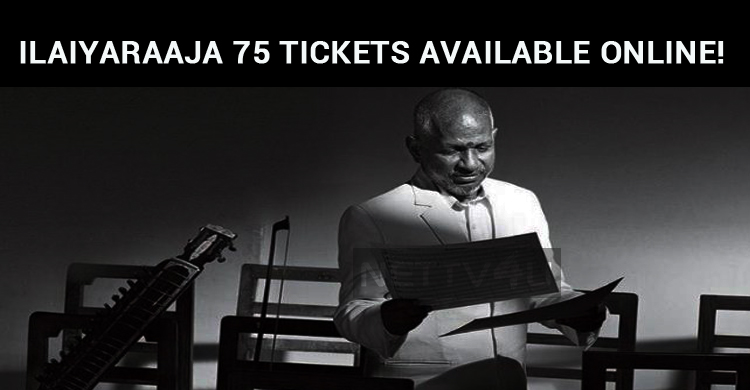 Ilaiyaraaja 75 Tickets Available Online!